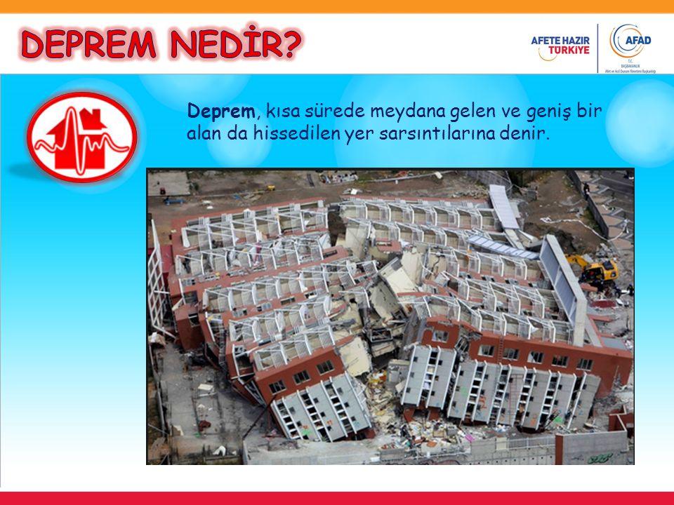Deprem, kısa sürede meydana gelen ve geniş bir alan da hissedilen yer sarsıntılarına denir.