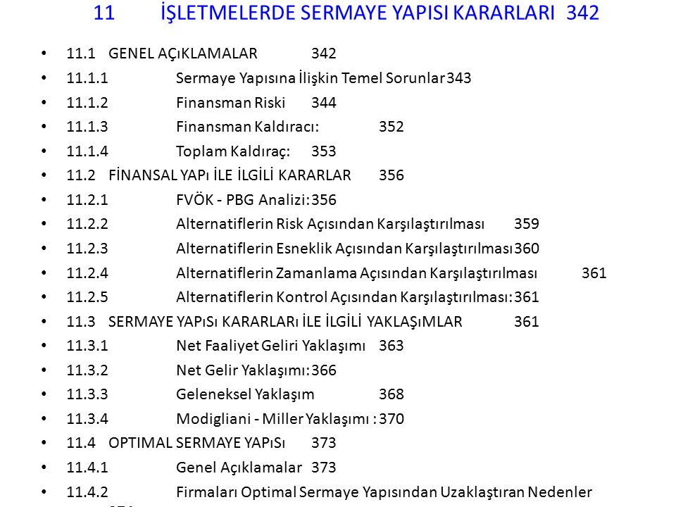 11İŞLETMELERDE SERMAYE YAPISI KARARLARI342 11.1GENEL AÇıKLAMALAR342 11.1.1Sermaye Yapısına İlişkin Temel Sorunlar343 11.1.2Finansman Riski344 11.1.3Fi