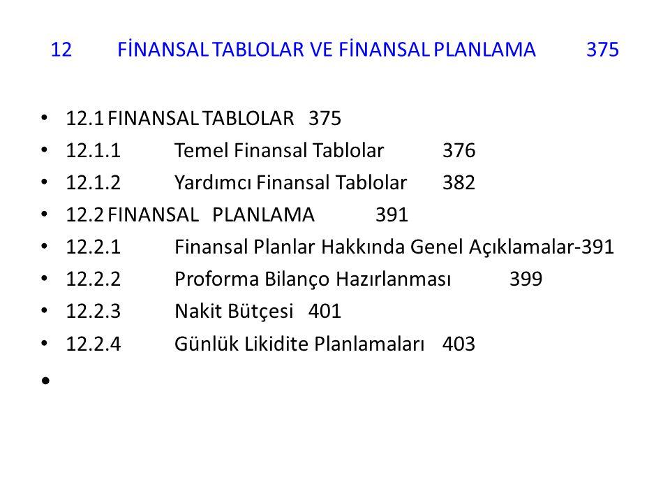 12FİNANSAL TABLOLAR VE FİNANSAL PLANLAMA375 12.1FINANSAL TABLOLAR375 12.1.1Temel Finansal Tablolar376 12.1.2Yardımcı Finansal Tablolar382 12.2FINANSAL