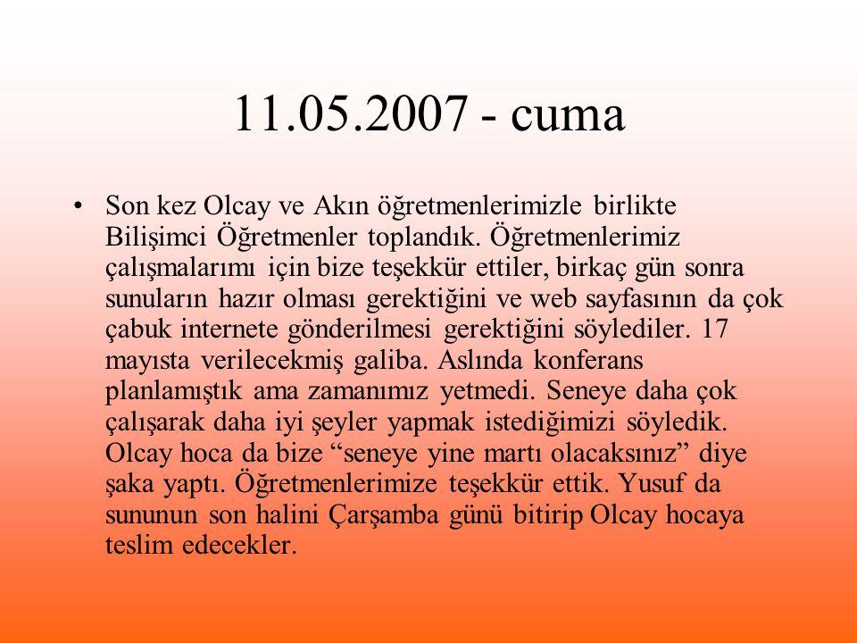 11.05.2007 - cuma Son kez Olcay ve Akın öğretmenlerimizle birlikte Bilişimci Öğretmenler toplandık.