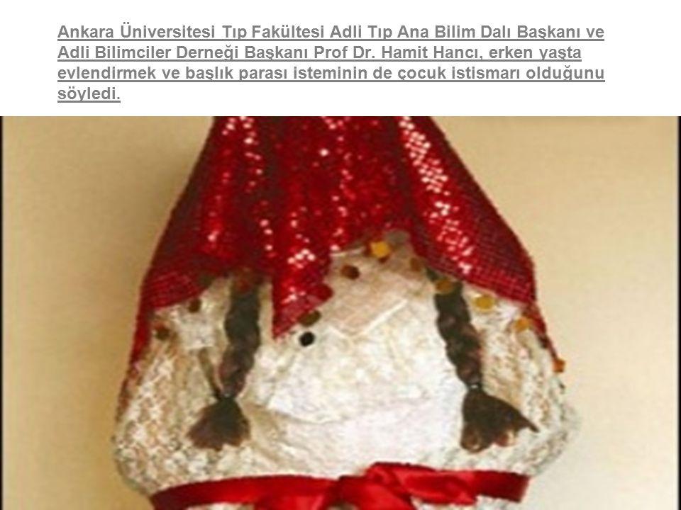 36 Ankara Üniversitesi Tıp Fakültesi Adli Tıp Ana Bilim Dalı Başkanı ve Adli Bilimciler Derneği Başkanı Prof Dr. Hamit Hancı, erken yaşta evlendirmek