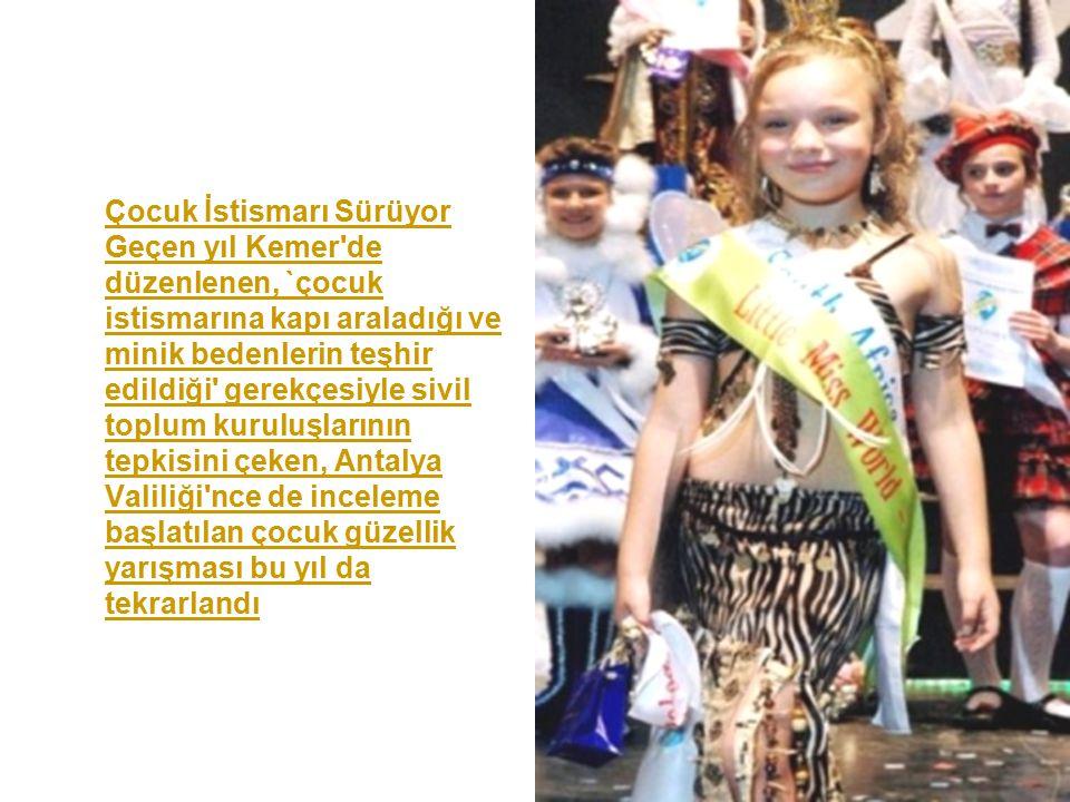 37 Çocuk İstismarı Sürüyor Geçen yıl Kemer'de düzenlenen, `çocuk istismarına kapı araladığı ve minik bedenlerin teşhir edildiği' gerekçesiyle sivil to