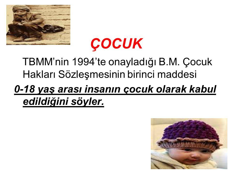 4 ÇOCUK TBMM'nin 1994'te onayladığı B.M. Çocuk Hakları Sözleşmesinin birinci maddesi 0-18 yaş arası insanın çocuk olarak kabul edildiğini söyler.