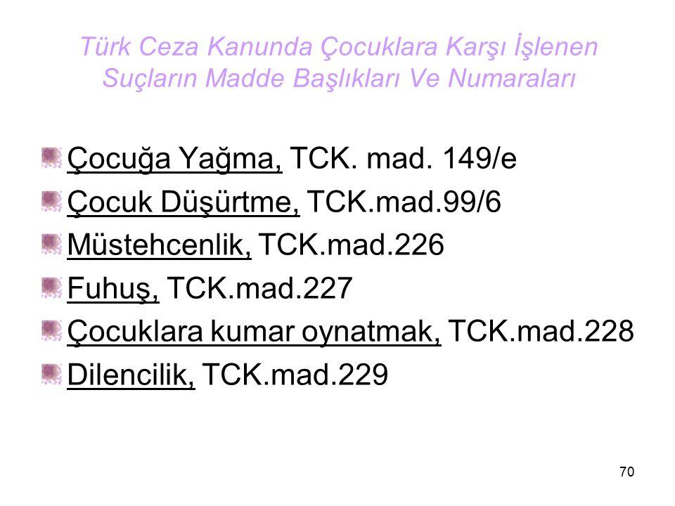 70 Türk Ceza Kanunda Çocuklara Karşı İşlenen Suçların Madde Başlıkları Ve Numaraları Çocuğa Yağma, TCK. mad. 149/e Çocuk Düşürtme, TCK.mad.99/6 Müsteh