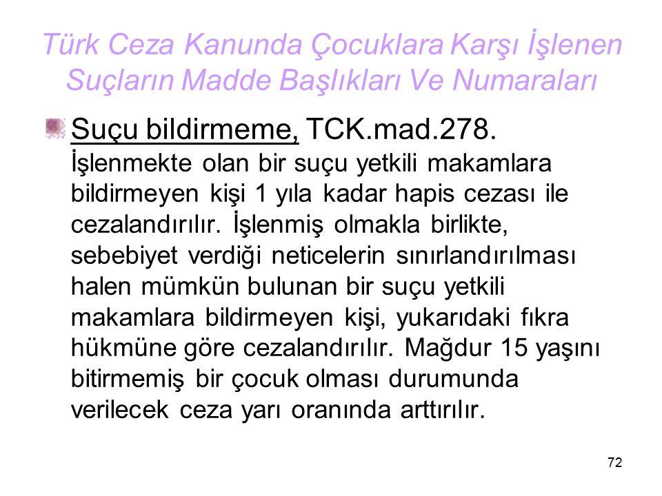 72 Türk Ceza Kanunda Çocuklara Karşı İşlenen Suçların Madde Başlıkları Ve Numaraları Suçu bildirmeme, TCK.mad.278. İşlenmekte olan bir suçu yetkili ma
