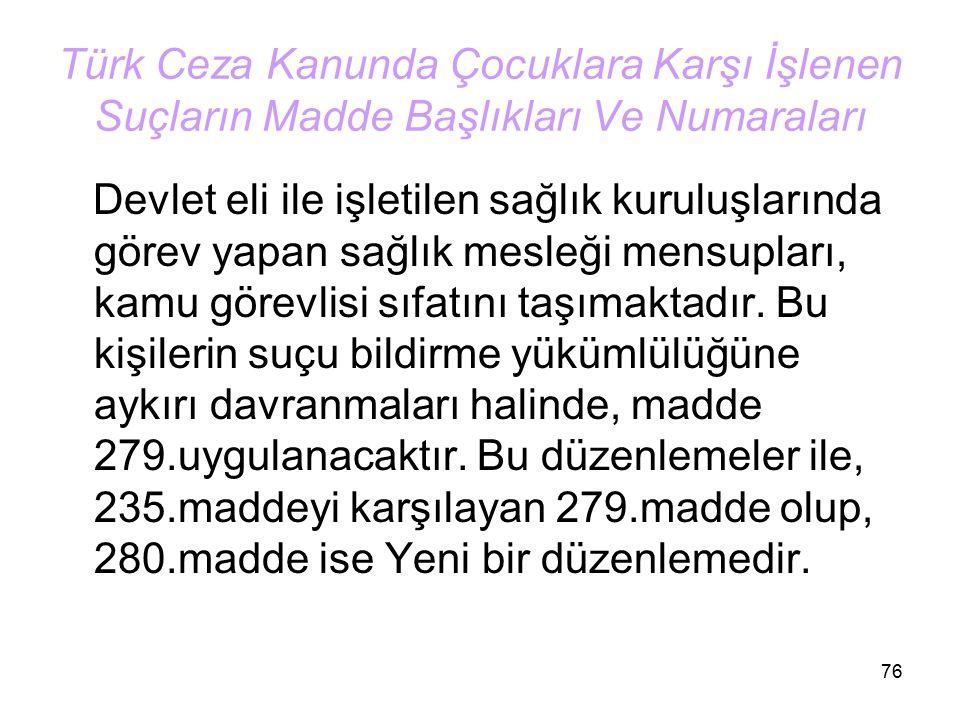 76 Türk Ceza Kanunda Çocuklara Karşı İşlenen Suçların Madde Başlıkları Ve Numaraları Devlet eli ile işletilen sağlık kuruluşlarında görev yapan sağlık