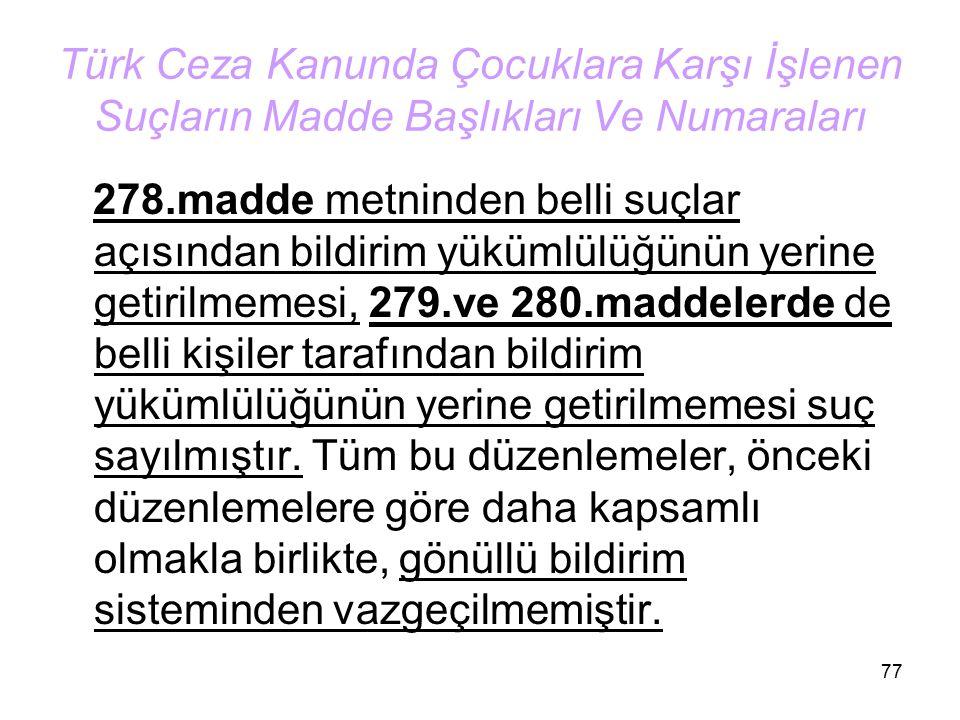 77 Türk Ceza Kanunda Çocuklara Karşı İşlenen Suçların Madde Başlıkları Ve Numaraları 278.madde metninden belli suçlar açısından bildirim yükümlülüğünü