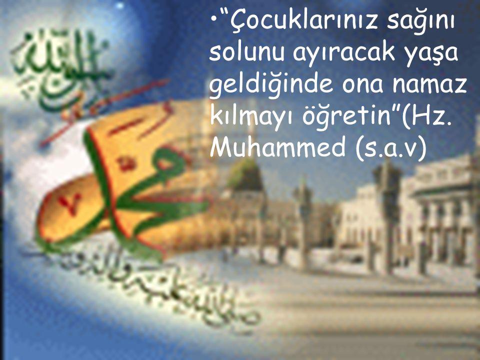 """""""Çocuklarınız sağını solunu ayıracak yaşa geldiğinde ona namaz kılmayı öğretin""""(Hz. Muhammed (s.a.v)"""