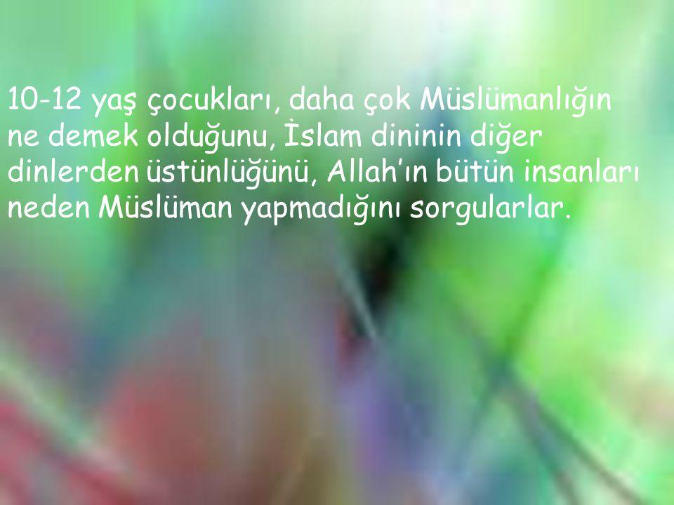 10-12 yaş çocukları, daha çok Müslümanlığın ne demek olduğunu, İslam dininin diğer dinlerden üstünlüğünü, Allah'ın bütün insanları neden Müslüman yapm