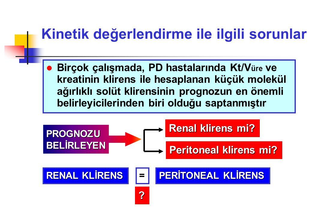 Kinetik değerlendirme ile ilgili sorunlar l Birçok çalışmada, PD hastalarında Kt/V üre ve kreatinin klirens ile hesaplanan küçük molekül ağırlıklı sol