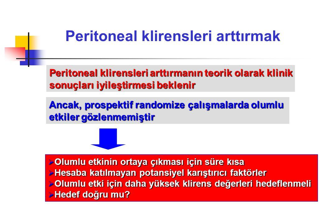 Peritoneal klirensleri arttırmak Peritoneal klirensleri arttırmanın teorik olarak klinik sonuçları iyileştirmesi beklenir Ancak, prospektif randomize