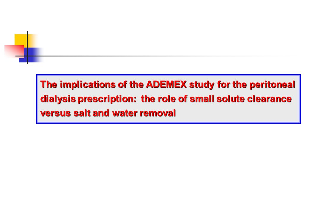 The implications of the ADEMEX study for the peritoneal dialysis prescription: the role of small solute clearance versus salt and water removal