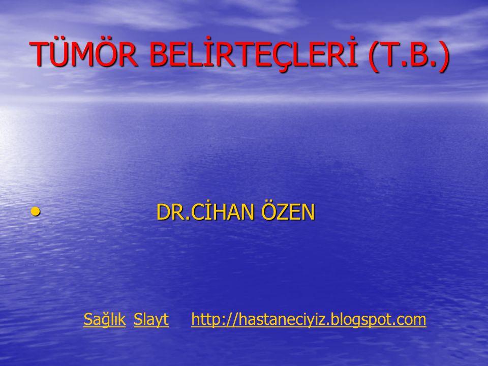 TÜMÖR BELİRTEÇLERİ (T.B.) DR.CİHAN ÖZEN DR.CİHAN ÖZEN SağlıkSlaythttp://hastaneciyiz.blogspot.com