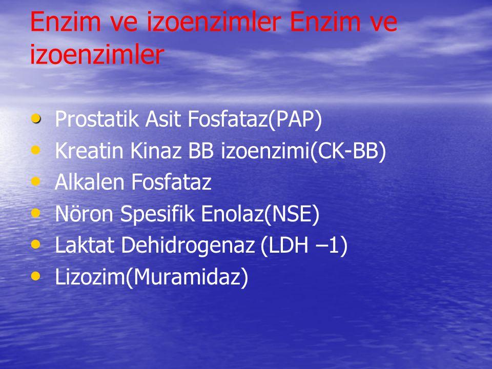 Enzim ve izoenzimler Prostatik Asit Fosfataz(PAP) Kreatin Kinaz BB izoenzimi(CK-BB) Alkalen Fosfataz Nöron Spesifik Enolaz(NSE) Laktat Dehidrogenaz (L