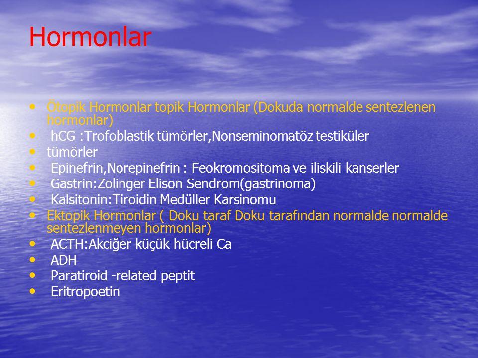 Hormonlar Ötopik Hormonlar topik Hormonlar (Dokuda normalde sentezlenen hormonlar) hCG :Trofoblastik tümörler,Nonseminomatöz testiküler tümörler Epine