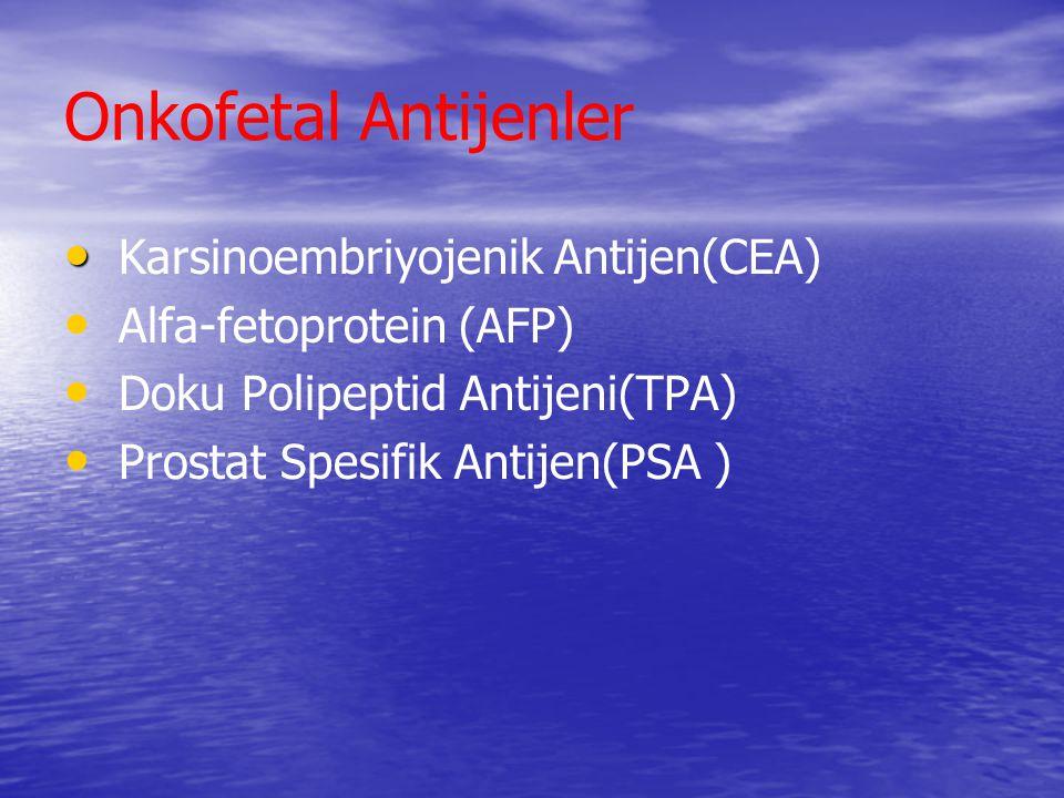 Onkofetal Antijenler Karsinoembriyojenik Antijen(CEA) Alfa-fetoprotein (AFP) Doku Polipeptid Antijeni(TPA) Prostat Spesifik Antijen(PSA )