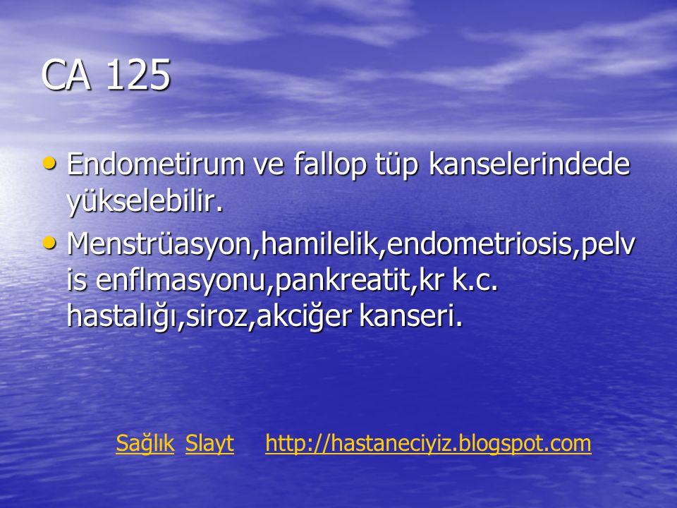 CA 125 Endometirum ve fallop tüp kanselerindede yükselebilir. Endometirum ve fallop tüp kanselerindede yükselebilir. Menstrüasyon,hamilelik,endometrio