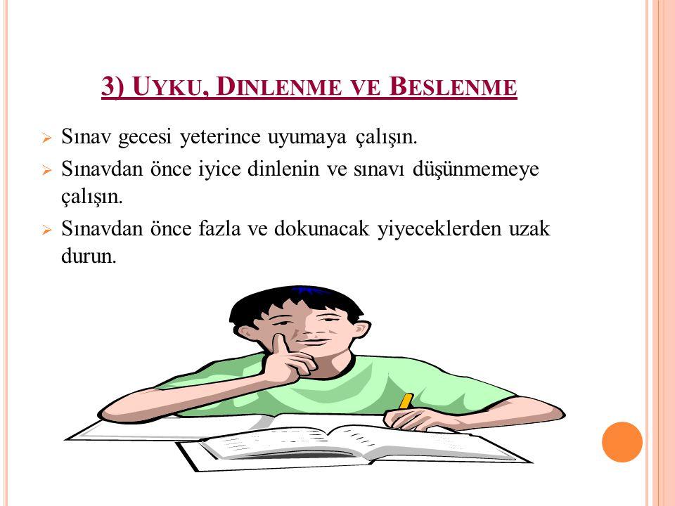2) S ıNAV Z AMANıNA K ADAR D ERS Ç ALıŞMA ; Son ana kadar ders çalışmak öğrenilenlerin karışmasına neden olacağından sınavdan bir iki gün önce ders çalışmayı bırakmak gerekir.