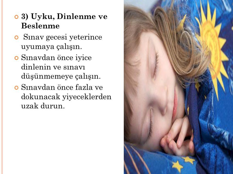 3) Uyku, Dinlenme ve Beslenme Sınav gecesi yeterince uyumaya çalışın. Sınavdan önce iyice dinlenin ve sınavı düşünmemeye çalışın. Sınavdan önce fazla