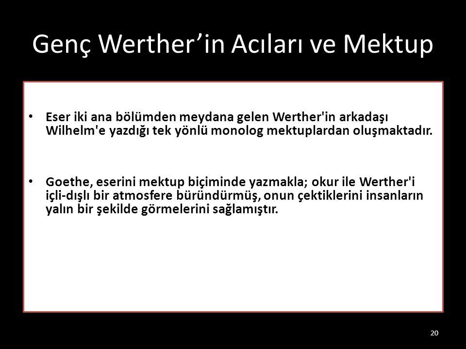 Genç Werther'in Acıları ve Mektup Eser iki ana bölümden meydana gelen Werther'in arkadaşı Wilhelm'e yazdığı tek yönlü monolog mektuplardan oluşmaktadı