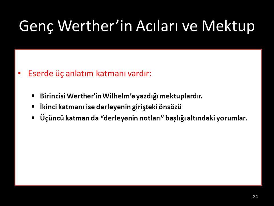Genç Werther'in Acıları ve Mektup Eserde üç anlatım katmanı vardır:  Birincisi Werther'in Wilhelm'e yazdığı mektuplardır.  İkinci katmanı ise derley
