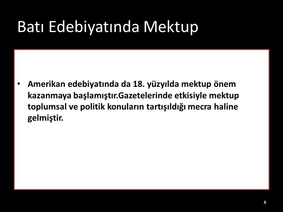 Türk Edebiyatında Mektup Edebiyatımızda mektup genel olarak inşa denilen düzyazı içinde ele alınır.