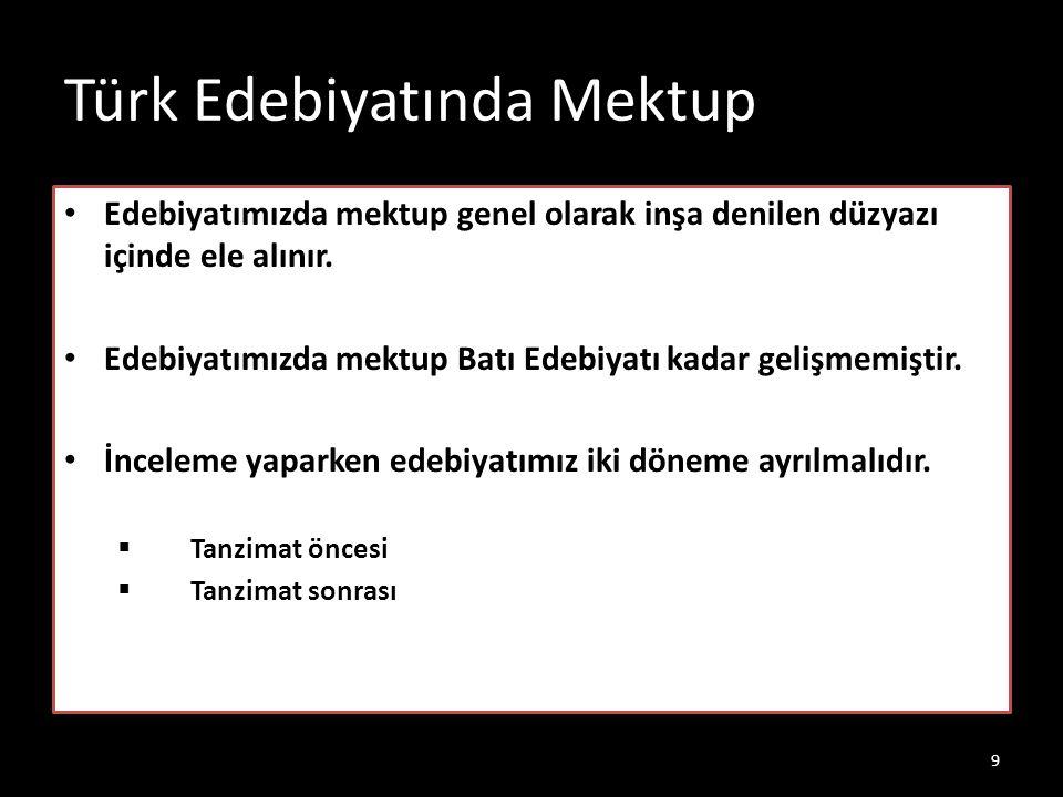 Türk Edebiyatında Mektup Edebiyatımızda mektup genel olarak inşa denilen düzyazı içinde ele alınır. Edebiyatımızda mektup Batı Edebiyatı kadar gelişme