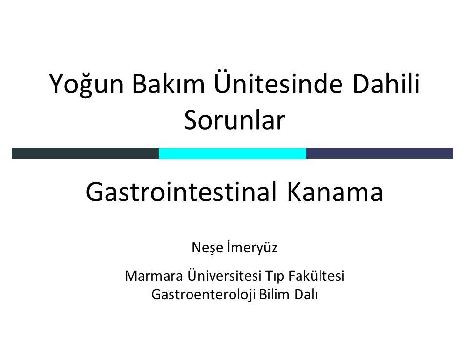 Yoğun Bakım Ünitesinde Dahili Sorunlar Gastrointestinal Kanama Neşe İmeryüz Marmara Üniversitesi Tıp Fakültesi Gastroenteroloji Bilim Dalı