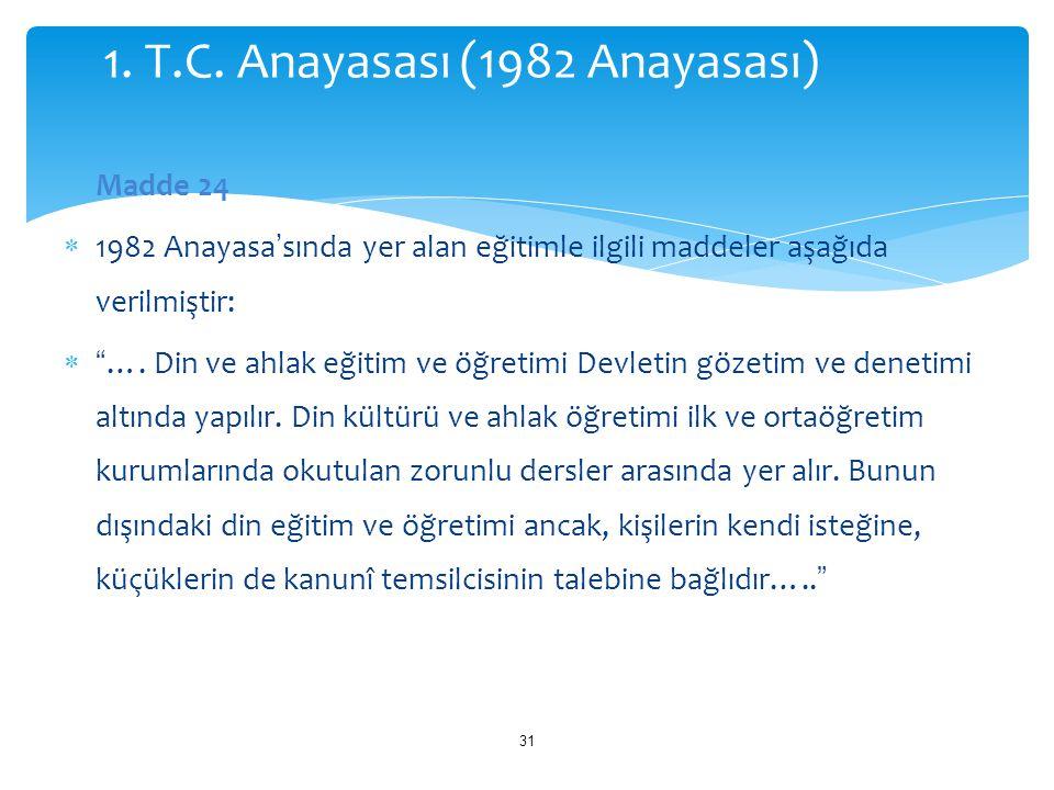 """Madde 24  1982 Anayasa'sında yer alan eğitimle ilgili maddeler aşağıda verilmiştir:  """"…. Din ve ahlak eğitim ve öğretimi Devletin gözetim ve denetim"""