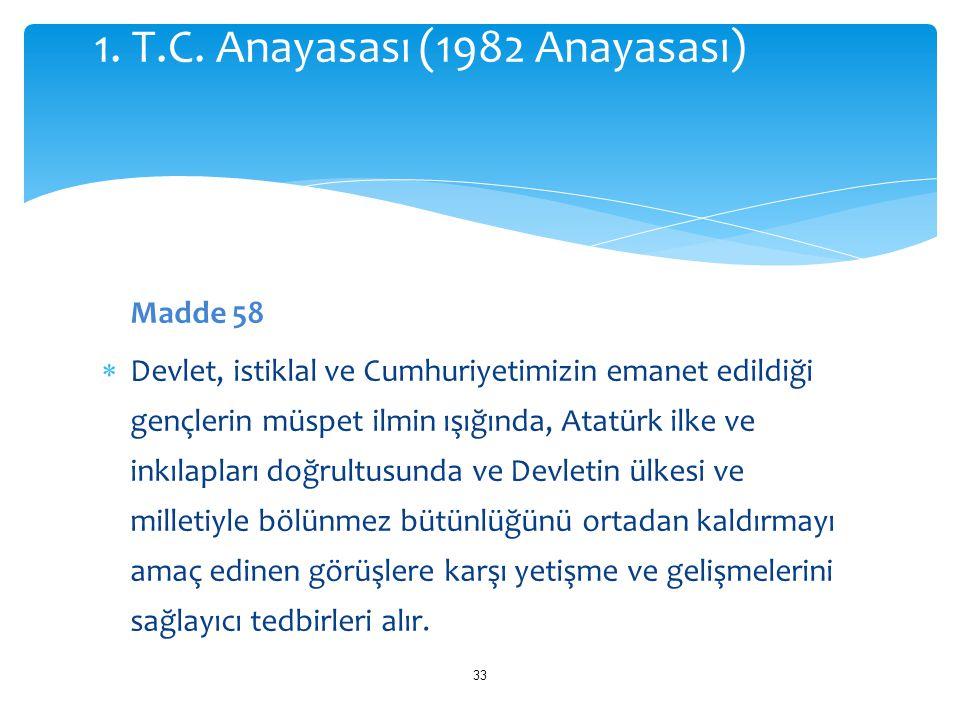 Madde 58  Devlet, istiklal ve Cumhuriyetimizin emanet edildiği gençlerin müspet ilmin ışığında, Atatürk ilke ve inkılapları doğrultusunda ve Devletin