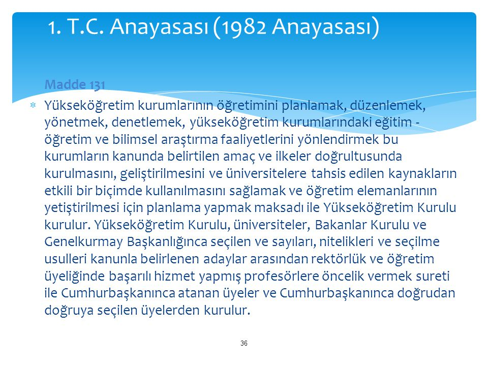 Madde 131  Yükseköğretim kurumlarının öğretimini planlamak, düzenlemek, yönetmek, denetlemek, yükseköğretim kurumlarındaki eğitim - öğretim ve bilims