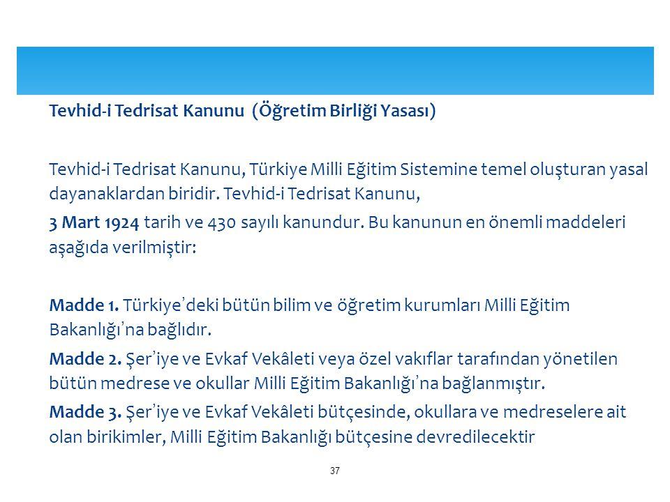 Tevhid-i Tedrisat Kanunu (Öğretim Birliği Yasası) Tevhid-i Tedrisat Kanunu, Türkiye Milli Eğitim Sistemine temel oluşturan yasal dayanaklardan biridir