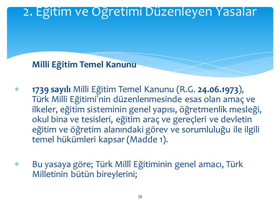 Milli Eğitim Temel Kanunu  1739 sayılı Milli Eğitim Temel Kanunu (R.G. 24.06.1973), Türk Milli Eğitimi'nin düzenlenmesinde esas olan amaç ve ilkeler,