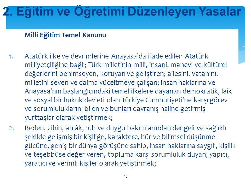 Milli Eğitim Temel Kanunu 1.Atatürk ilke ve devrimlerine Anayasa'da ifade edilen Atatürk milliyetçiliğine bağlı; Türk milletinin milli, insani, manevi