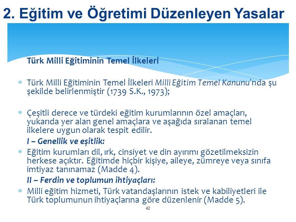 Türk Milli Eğitiminin Temel İlkeleri  Türk Milli Eğitiminin Temel İlkeleri Milli Eğitim Temel Kanunu'nda şu şekilde belirlenmiştir (1739 S.K., 1973);