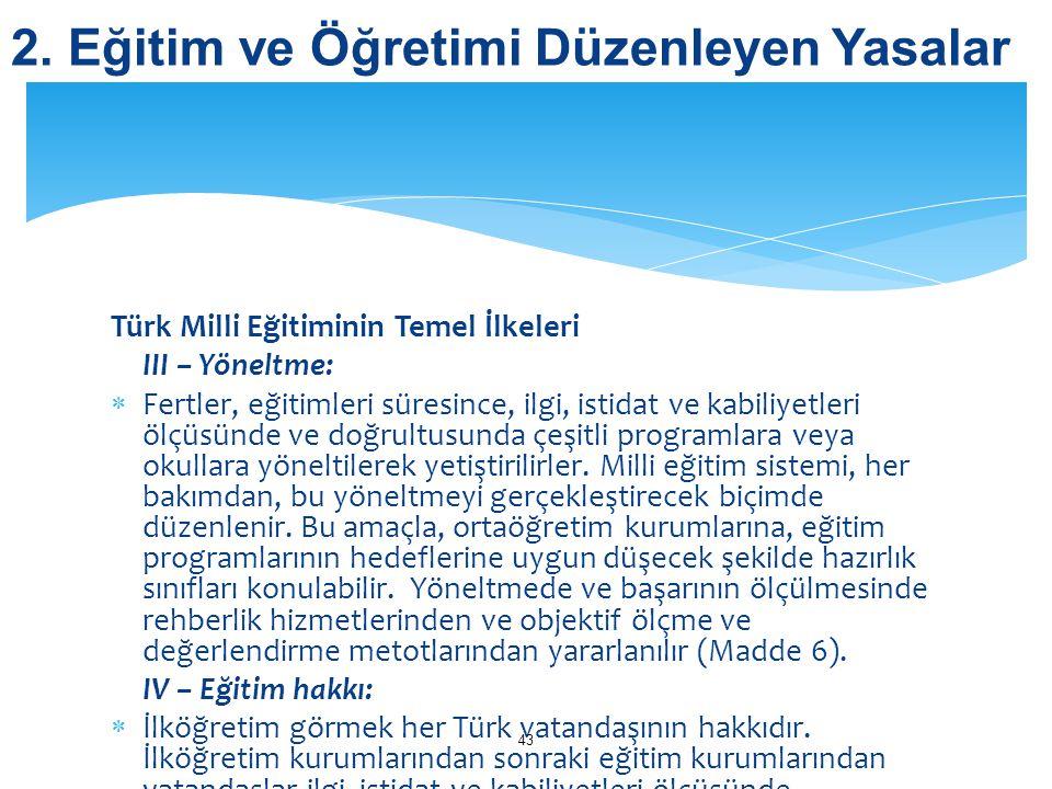 Türk Milli Eğitiminin Temel İlkeleri III – Yöneltme:  Fertler, eğitimleri süresince, ilgi, istidat ve kabiliyetleri ölçüsünde ve doğrultusunda çeşitl