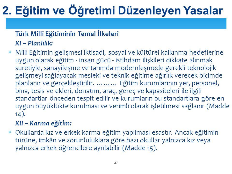 Türk Milli Eğitiminin Temel İlkeleri XI – Planlılık:  Milli Eğitimin gelişmesi iktisadi, sosyal ve kültürel kalkınma hedeflerine uygun olarak eğitim