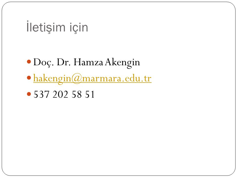 İletişim için Doç. Dr. Hamza Akengin hakengin@marmara.edu.tr 537 202 58 51