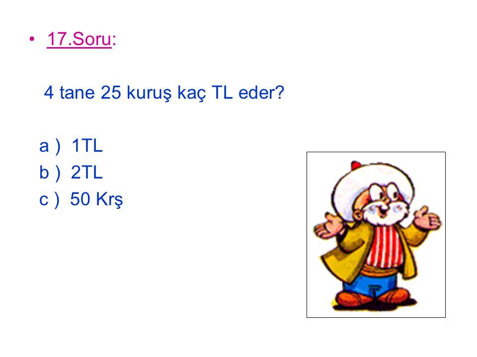 18.Soru: 2 yıl önce 6 yaşındaydım. 1 yıl sonra kaç yaşında olurum? a ) 8 b ) 9 c ) 10