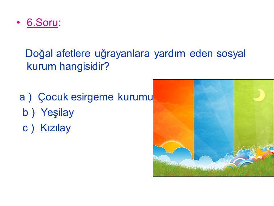 7.Soru: Hangisi gök cismi değildir? a ) Güneş b ) Ay c ) Kar