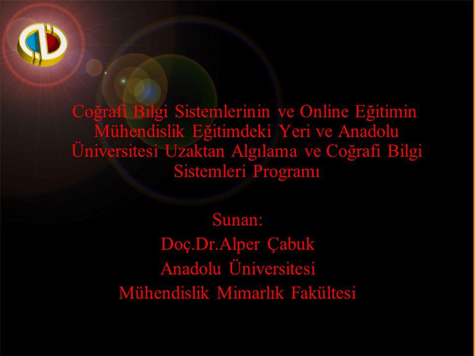Anadolu Üniversitesi Coğrafi Bilgi Sistemlerinin ve Online Eğitimin Mühendislik Eğitimdeki Yeri ve Anadolu Üniversitesi Uzaktan Algılama ve Coğrafi Bi