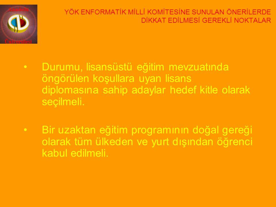 Anadolu Üniversitesi Durumu, lisansüstü eğitim mevzuatında öngörülen koşullara uyan lisans diplomasına sahip adaylar hedef kitle olarak seçilmeli. Bir