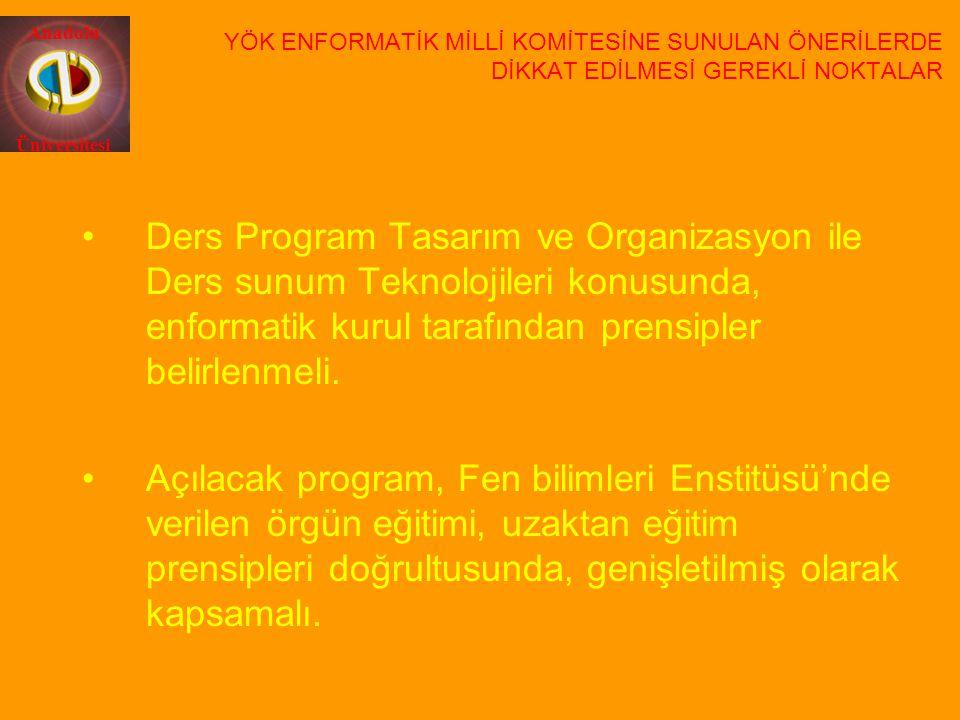 Anadolu Üniversitesi Ders Program Tasarım ve Organizasyon ile Ders sunum Teknolojileri konusunda, enformatik kurul tarafından prensipler belirlenmeli.