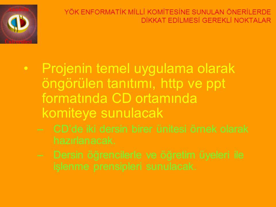 Anadolu Üniversitesi Projenin temel uygulama olarak öngörülen tanıtımı, http ve ppt formatında CD ortamında komiteye sunulacak –CD'de iki dersin birer