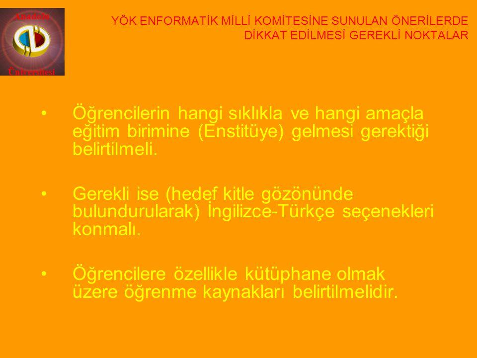 Anadolu Üniversitesi Öğrencilerin hangi sıklıkla ve hangi amaçla eğitim birimine (Enstitüye) gelmesi gerektiği belirtilmeli. Gerekli ise (hedef kitle