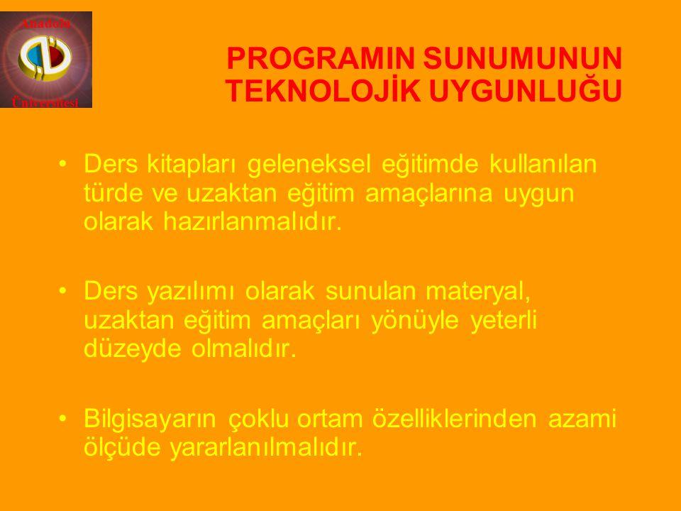 Anadolu Üniversitesi PROGRAMIN SUNUMUNUN TEKNOLOJİK UYGUNLUĞU Ders kitapları geleneksel eğitimde kullanılan türde ve uzaktan eğitim amaçlarına uygun o