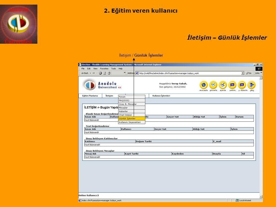 Anadolu Üniversitesi İletişim / Günlük İşlemler İletişim – Günlük İşlemler 2. Eğitim veren kullanıcı