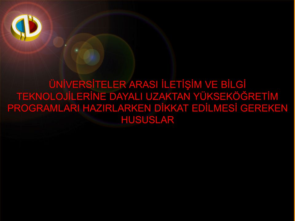 Anadolu Üniversitesi ÜNİVERSİTELER ARASI İLETİŞİM VE BİLGİ TEKNOLOJİLERİNE DAYALI UZAKTAN YÜKSEKÖĞRETİM PROGRAMLARI HAZIRLARKEN DİKKAT EDİLMESİ GEREKE