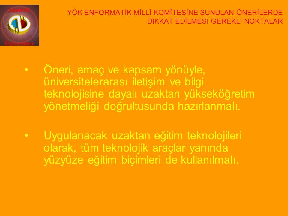 Anadolu Üniversitesi YÖK ENFORMATİK MİLLİ KOMİTESİNE SUNULAN ÖNERİLERDE DİKKAT EDİLMESİ GEREKLİ NOKTALAR Öneri, amaç ve kapsam yönüyle, üniversitelera