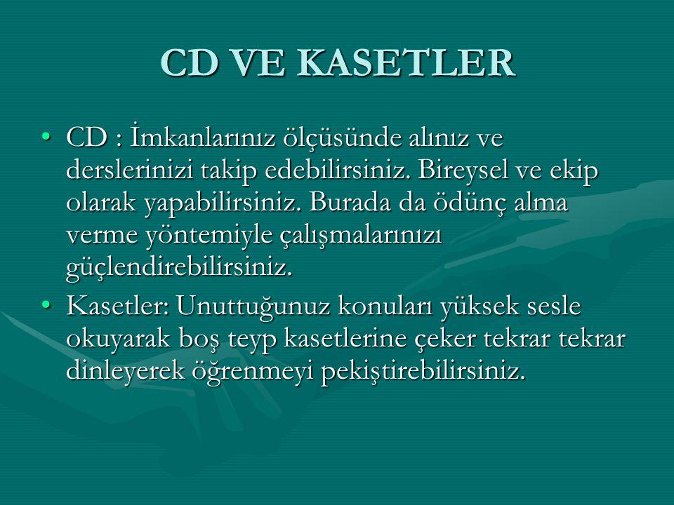 CD VE KASETLER CD : İmkanlarınız ölçüsünde alınız ve derslerinizi takip edebilirsiniz. Bireysel ve ekip olarak yapabilirsiniz. Burada da ödünç alma ve